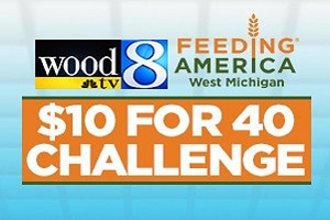 WOOD TV8 & Feeding America West Michigan $10 for 40 challenge