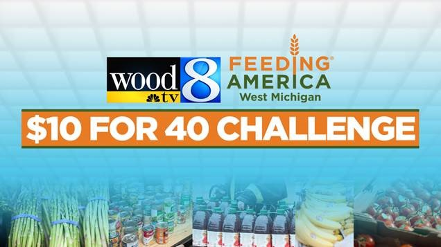WOOD TV8 and Feeding America West Michigan $10 for 40 Challenge