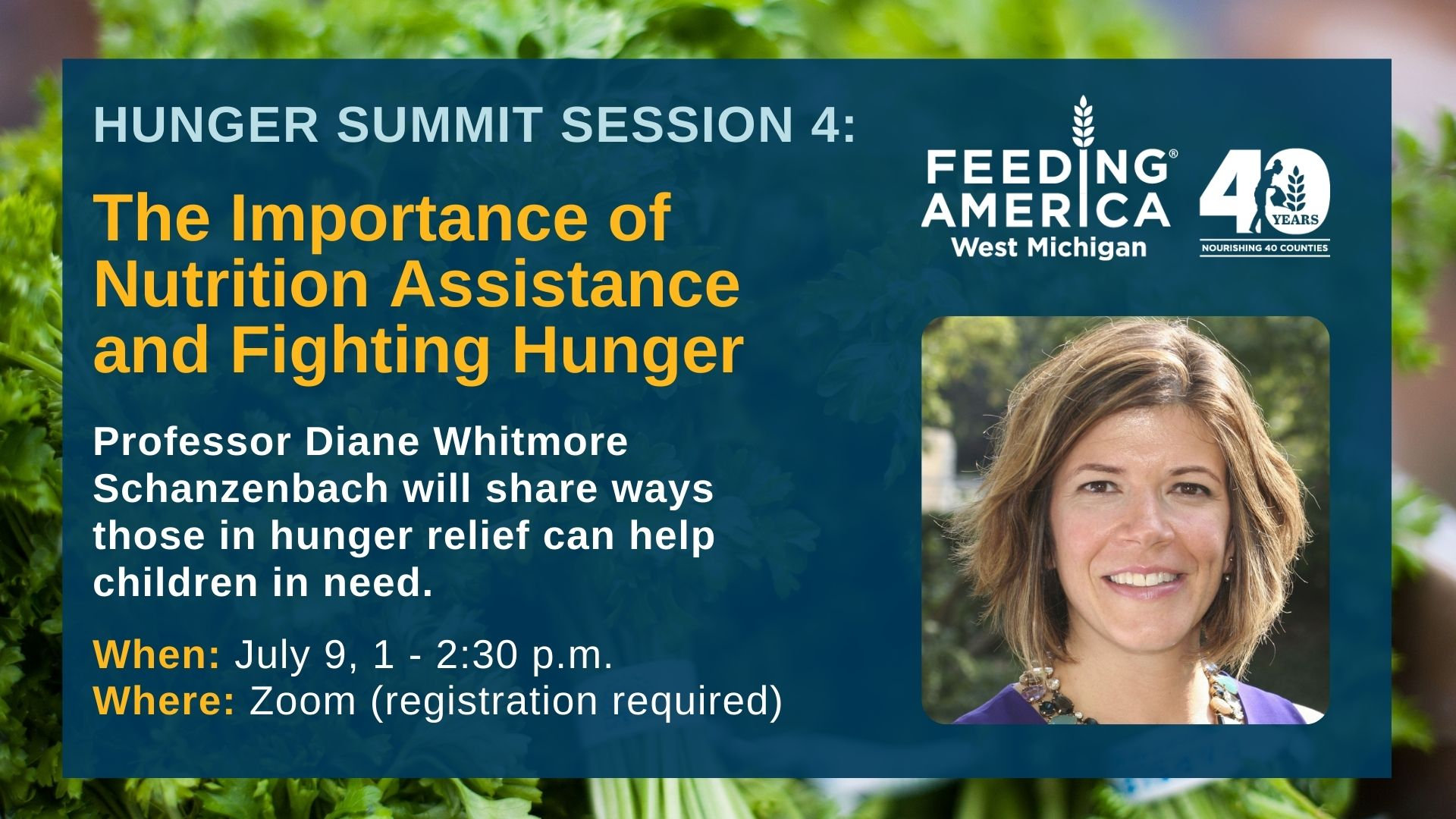 Hunger Summit Session 4 - The Importance of Nutrition Assistance and Fighting Hunger - Professor Diane Whitmore Schanzenbach will share ways those in hunger relief can help children in need - July 9, 1-2:30 PM on Zoom (registration required)