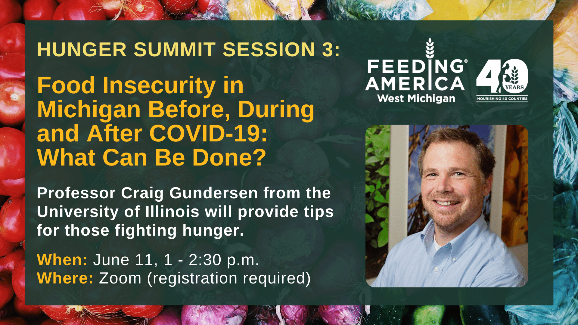 Hunger Summit Session 3 - Food Insecurity in Michigan Before, During, and After COVID-19: What Can Be Done - Profession Craig Gunderson from the University of Illinois will provide tips for those fighting hunger - June 11 1-2:30 PM on Zoom (registration required)