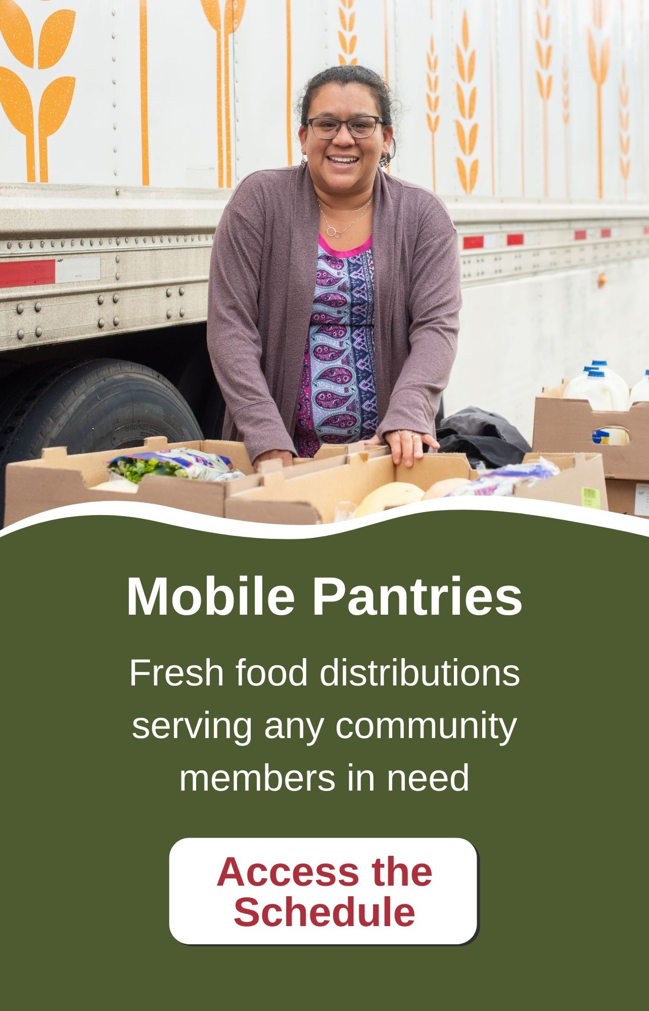 Mobile Food Pantries. Bringing fresh food to communities in need. Access the schedule.